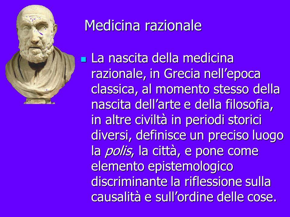 Medicina razionale La nascita della medicina razionale, in Grecia nellepoca classica, al momento stesso della nascita dellarte e della filosofia, in a