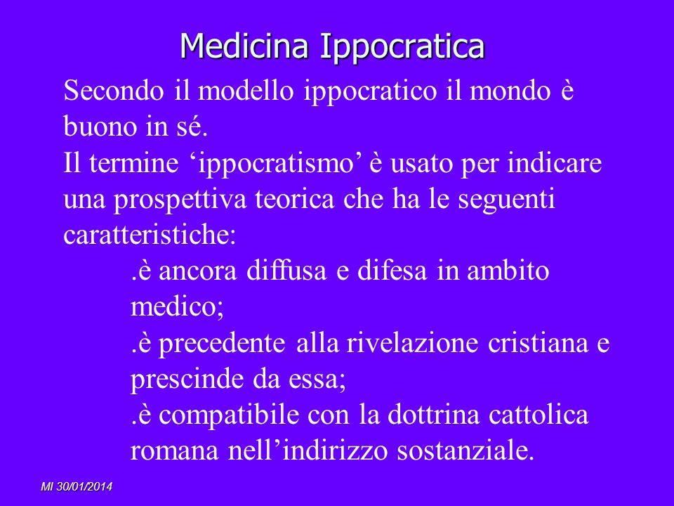 MI 30/01/2014 Medicina Ippocratica Secondo il modello ippocratico il mondo è buono in sé. Il termine ippocratismo è usato per indicare una prospettiva