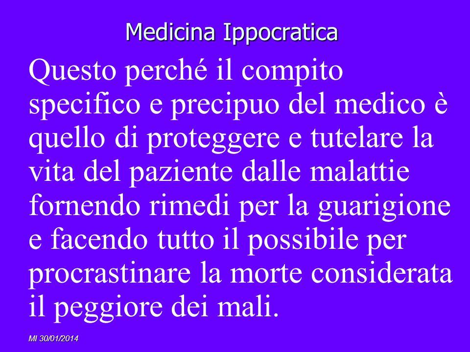 MI 30/01/2014 Medicina Ippocratica Questo perché il compito specifico e precipuo del medico è quello di proteggere e tutelare la vita del paziente dal