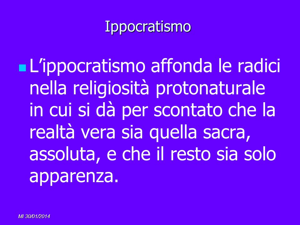 MI 30/01/2014 Ippocratismo Lippocratismo affonda le radici nella religiosità protonaturale in cui si dà per scontato che la realtà vera sia quella sac
