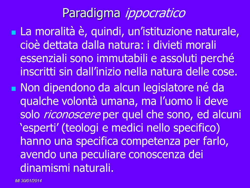 MI 30/01/2014 Paradigma Paradigma ippocratico La moralità è, quindi, unistituzione naturale, cioè dettata dalla natura: i divieti morali essenziali so