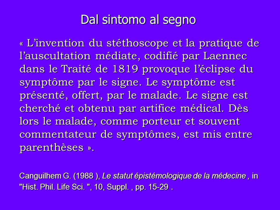 Dal sintomo al segno « Linvention du stéthoscope et la pratique de lauscultation médiate, codifié par Laennec dans le Traité de 1819 provoque léclipse
