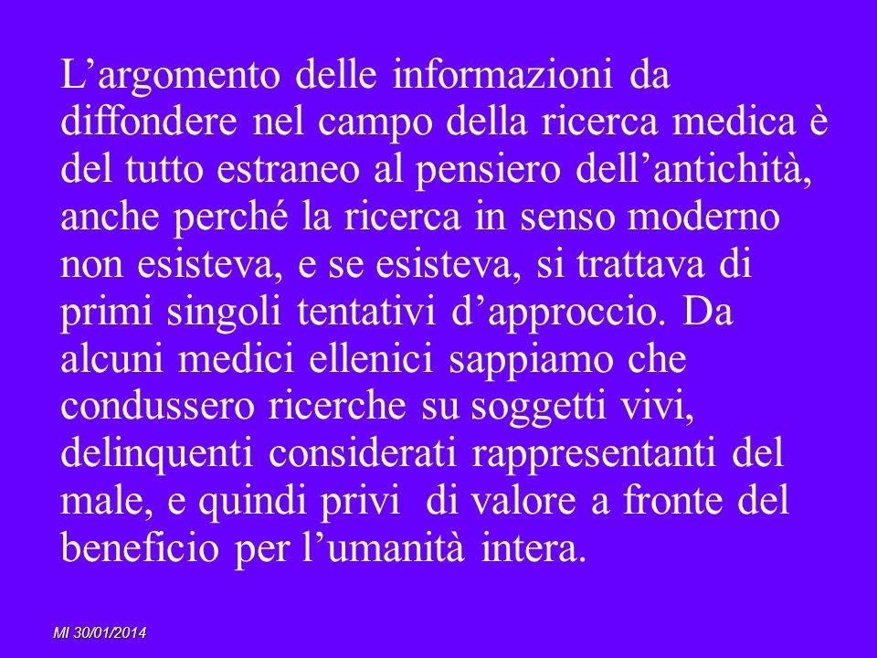 MI 30/01/2014 Largomento delle informazioni da diffondere nel campo della ricerca medica è del tutto estraneo al pensiero dellantichità, anche perché
