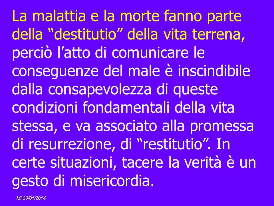 MI 30/01/2014 La malattia e la morte fanno parte della destitutio della vita terrena, perciò latto di comunicare le conseguenze del male è inscindibil