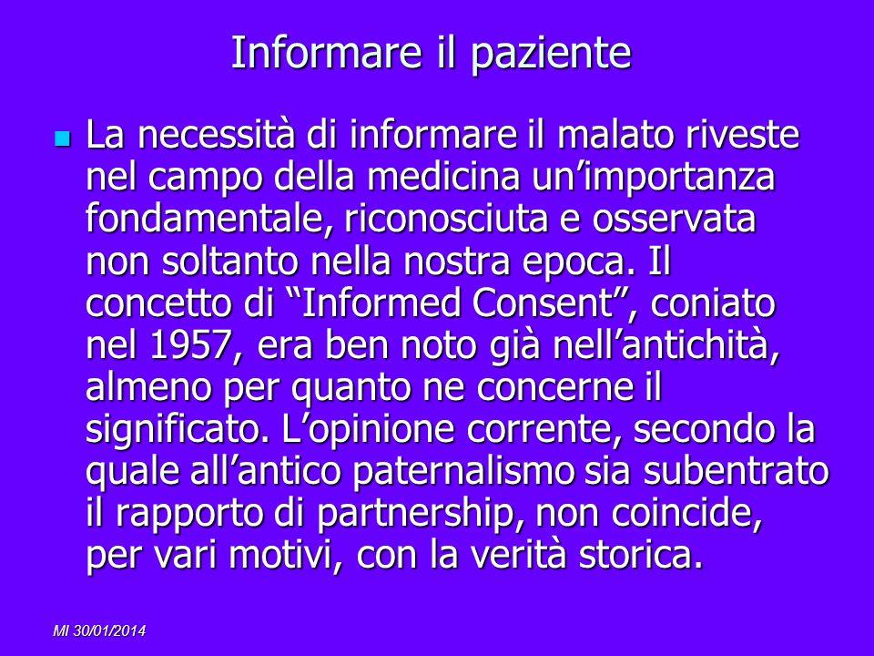 MI 30/01/2014 Informare il paziente La necessità di informare il malato riveste nel campo della medicina unimportanza fondamentale, riconosciuta e oss
