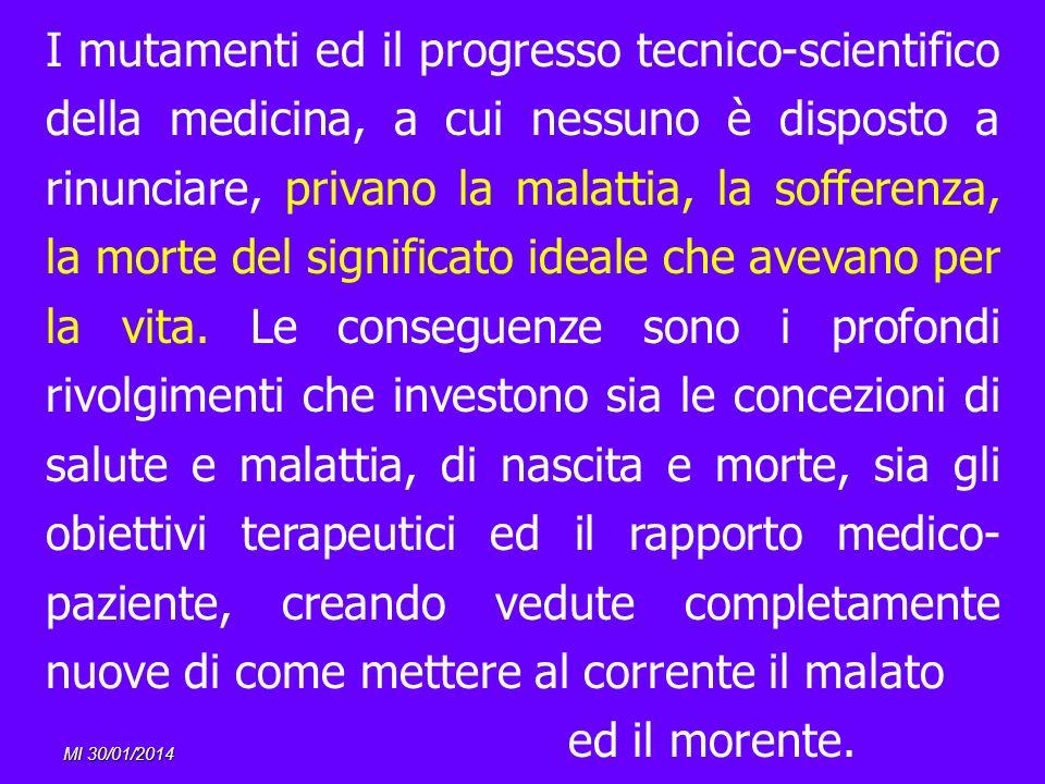 MI 30/01/2014 I mutamenti ed il progresso tecnico-scientifico della medicina, a cui nessuno è disposto a rinunciare, privano la malattia, la sofferenz