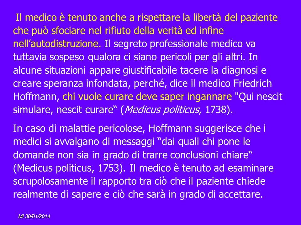 MI 30/01/2014 Il medico è tenuto anche a rispettare la libertà del paziente che può sfociare nel rifiuto della verità ed infine nellautodistruzione. I