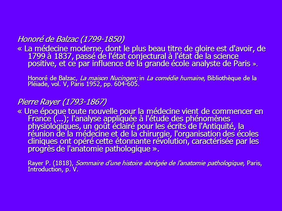 Honoré de Balzac (1799-1850) « La médecine moderne, dont le plus beau titre de gloire est d'avoir, de 1799 à 1837, passé de l'état conjectural à l'éta