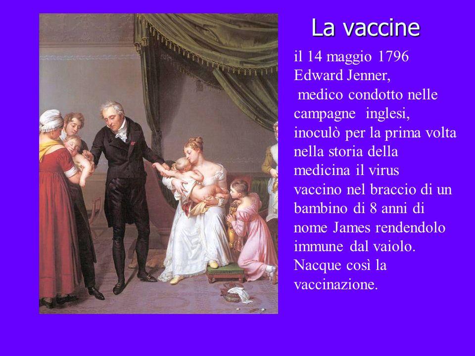 La vaccine il 14 maggio 1796 Edward Jenner, medico condotto nelle campagne inglesi, inoculò per la prima volta nella storia della medicina il virus va