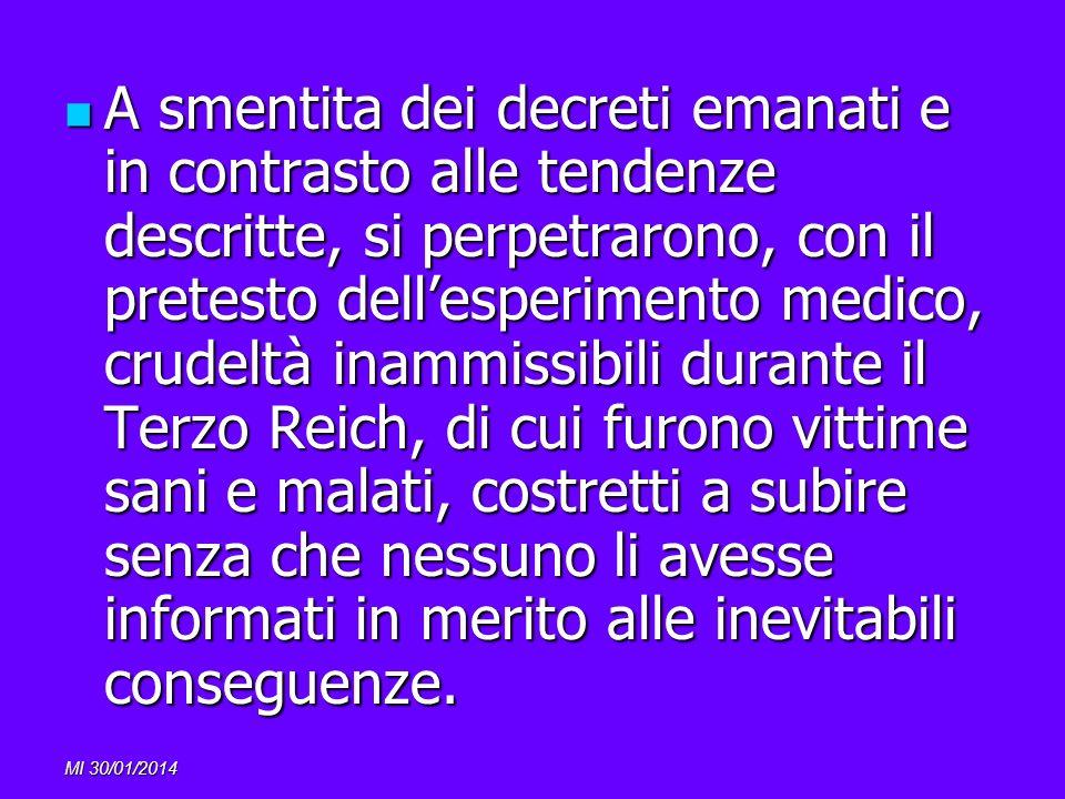 MI 30/01/2014 A smentita dei decreti emanati e in contrasto alle tendenze descritte, si perpetrarono, con il pretesto dellesperimento medico, crudeltà