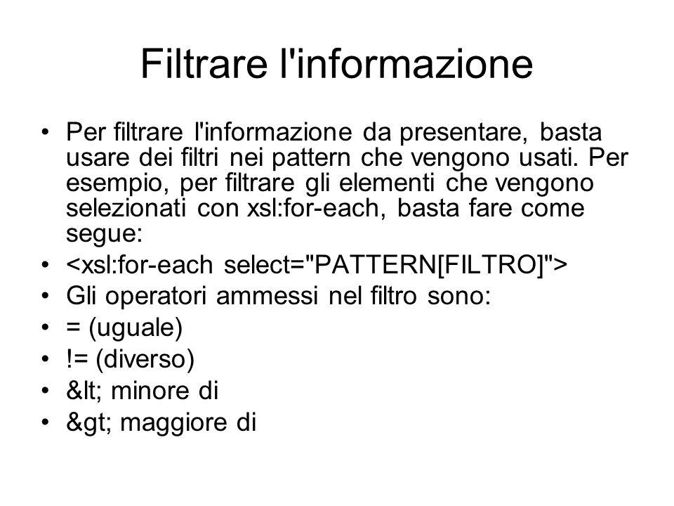 Filtrare l'informazione Per filtrare l'informazione da presentare, basta usare dei filtri nei pattern che vengono usati. Per esempio, per filtrare gli