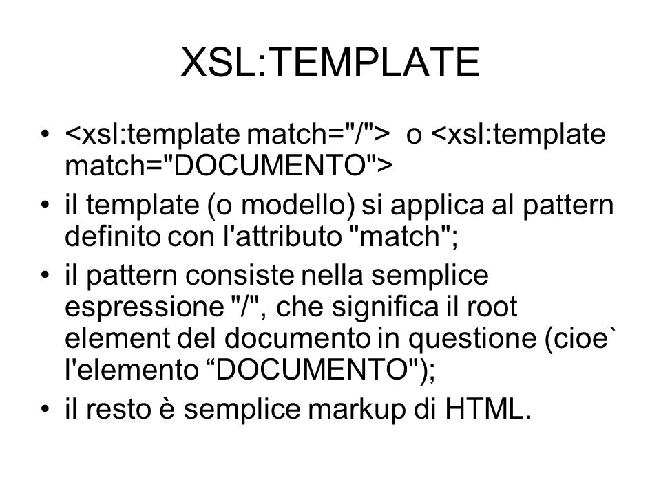XSL:TEMPLATE o il template (o modello) si applica al pattern definito con l'attributo