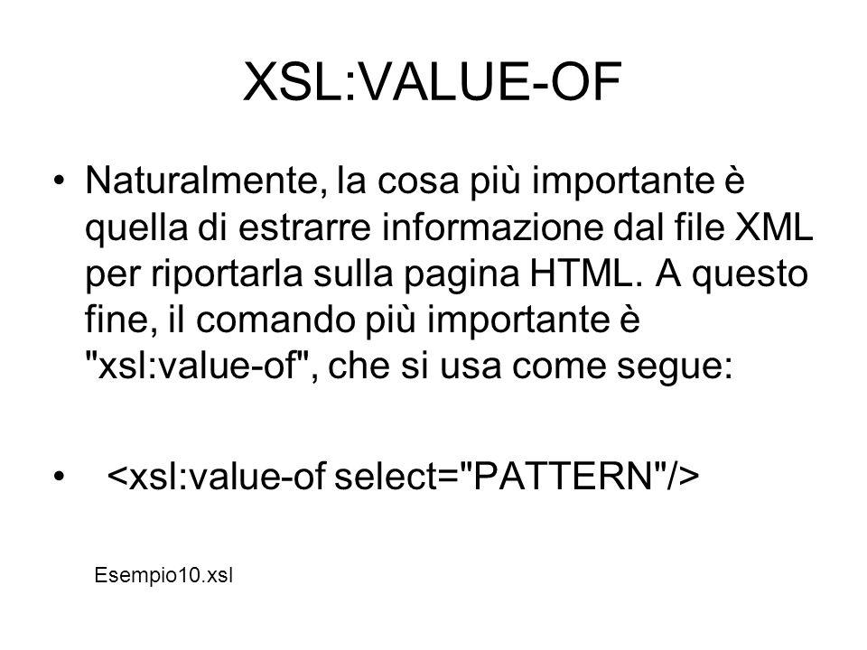 XSL:VALUE-OF Naturalmente, la cosa più importante è quella di estrarre informazione dal file XML per riportarla sulla pagina HTML. A questo fine, il c