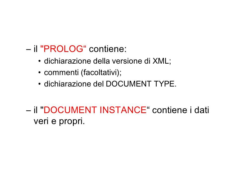 –il PROLOG contiene: dichiarazione della versione di XML; commenti (facoltativi); dichiarazione del DOCUMENT TYPE.