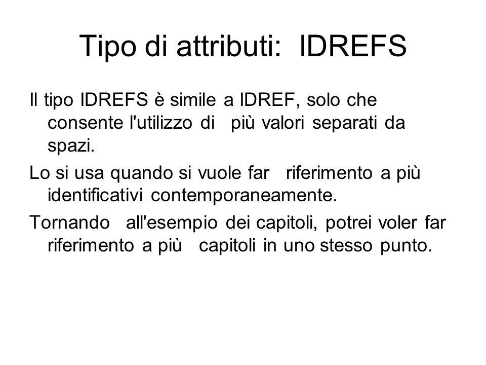 Tipo di attributi: IDREFS Il tipo IDREFS è simile a IDREF, solo che consente l utilizzo di più valori separati da spazi.