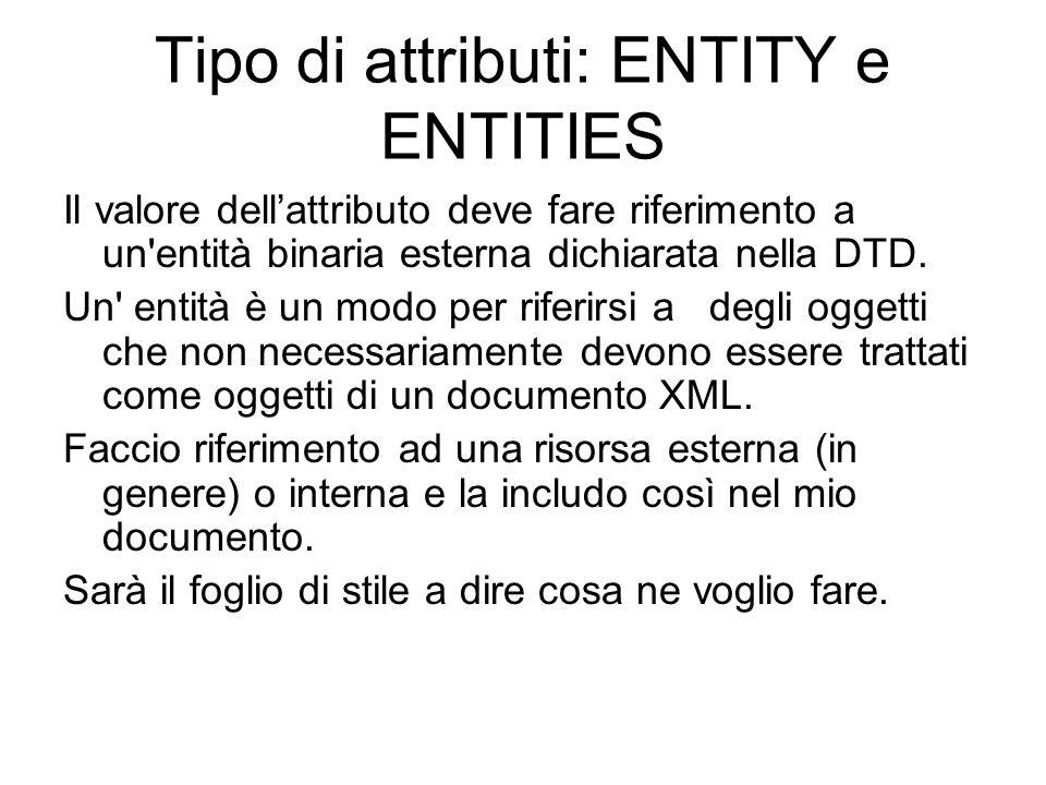 Tipo di attributi: ENTITY e ENTITIES Il valore dellattributo deve fare riferimento a un entità binaria esterna dichiarata nella DTD.