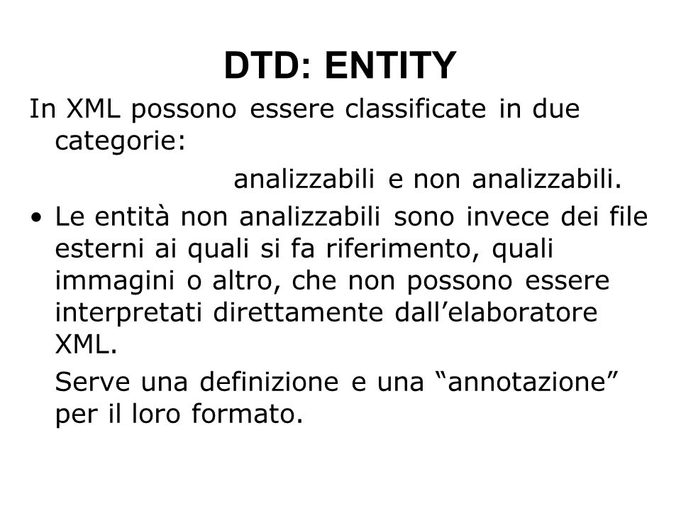 DTD: ENTITY In XML possono essere classificate in due categorie: analizzabili e non analizzabili.