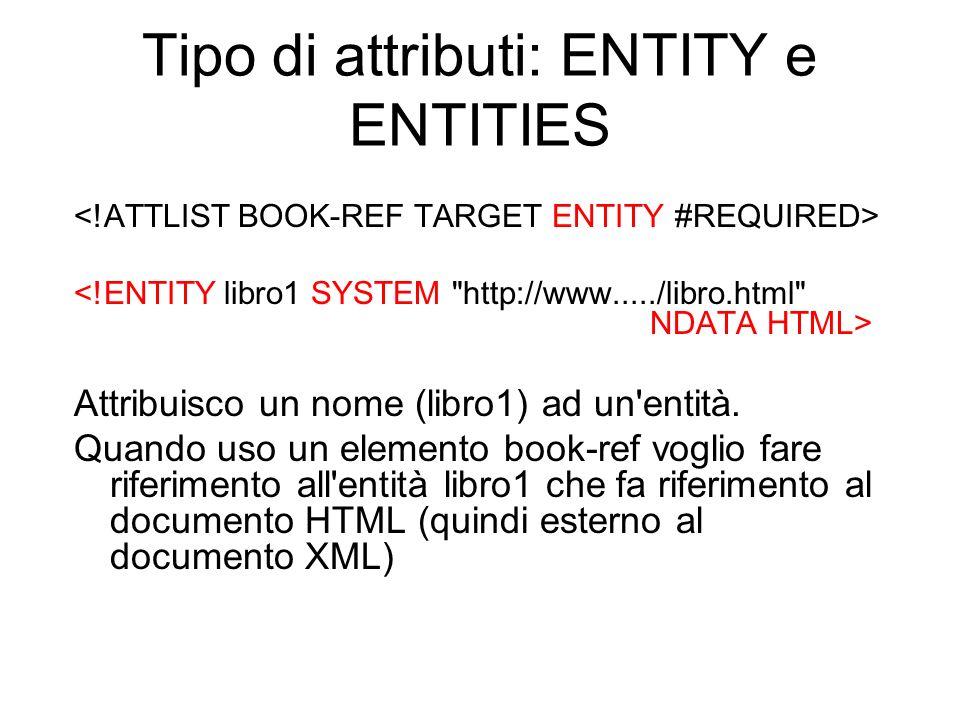 Tipo di attributi: ENTITY e ENTITIES Attribuisco un nome (libro1) ad un'entità. Quando uso un elemento book-ref voglio fare riferimento all'entità lib