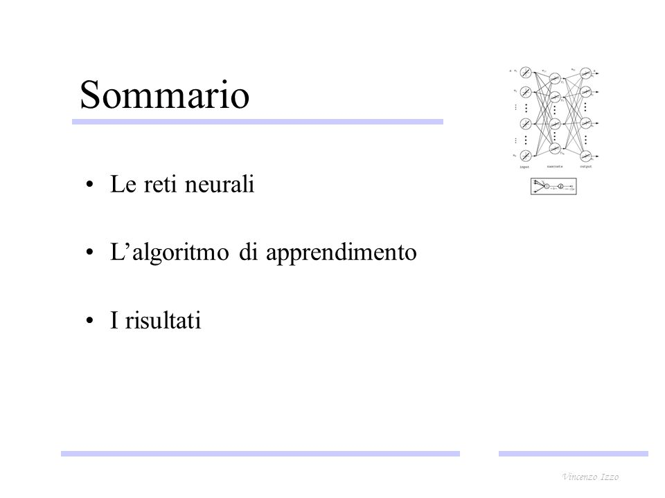 Sommario Le reti neurali Lalgoritmo di apprendimento I risultati Vincenzo Izzo