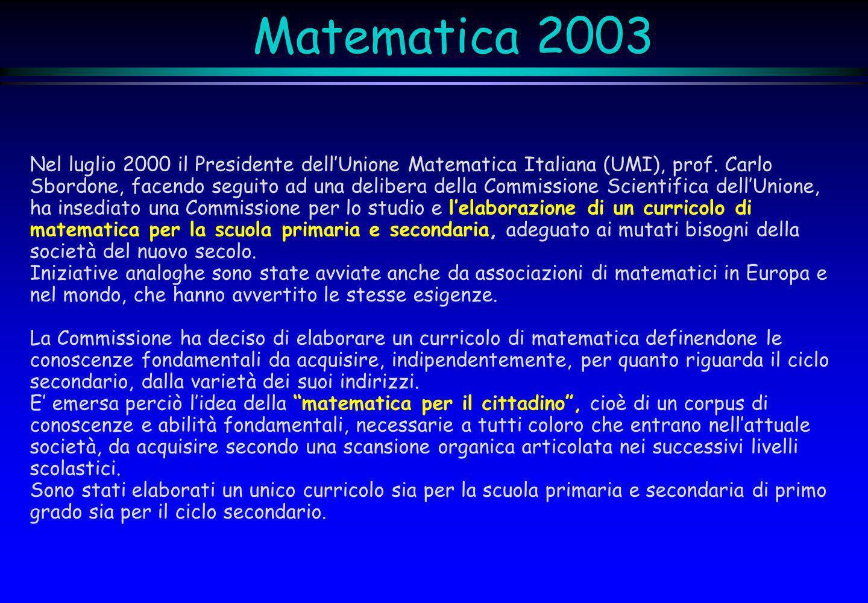 Matematica 2003 Nel luglio 2000 il Presidente dellUnione Matematica Italiana (UMI), prof. Carlo Sbordone, facendo seguito ad una delibera della Commis