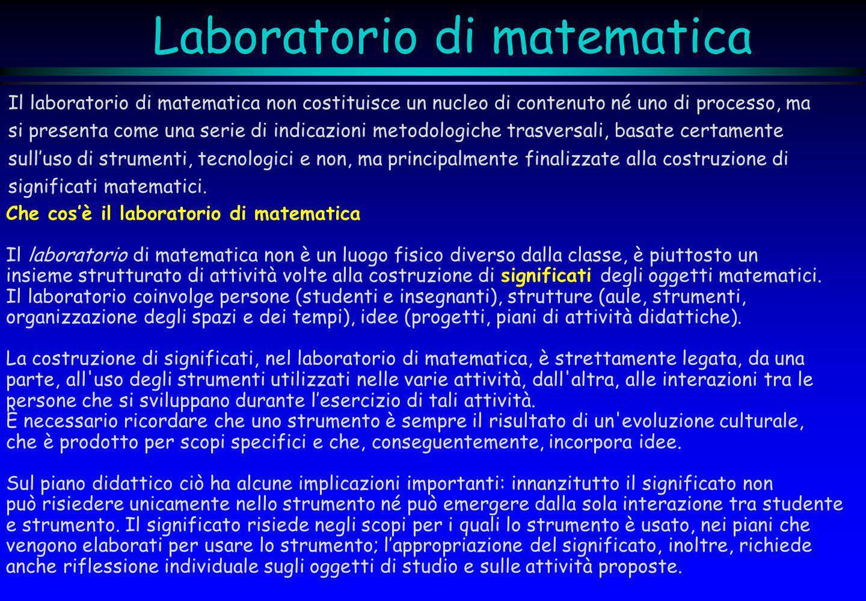 Laboratorio di matematica Il laboratorio di matematica non costituisce un nucleo di contenuto né uno di processo, ma si presenta come una serie di ind