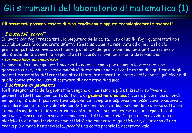 Gli strumenti del laboratorio di matematica (1) Gli strumenti possono essere di tipo tradizionale oppure tecnologicamente avanzati I materiali poveri