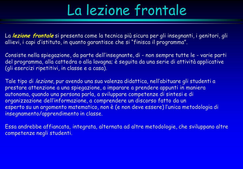 La lezione frontale La lezione frontale si presenta come la tecnica più sicura per gli insegnanti, i genitori, gli allievi, i capi distituto, in quant