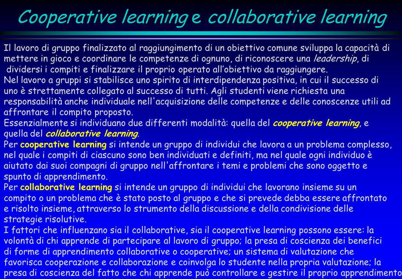 Cooperative learning e collaborative learning Il lavoro di gruppo finalizzato al raggiungimento di un obiettivo comune sviluppa la capacità di mettere