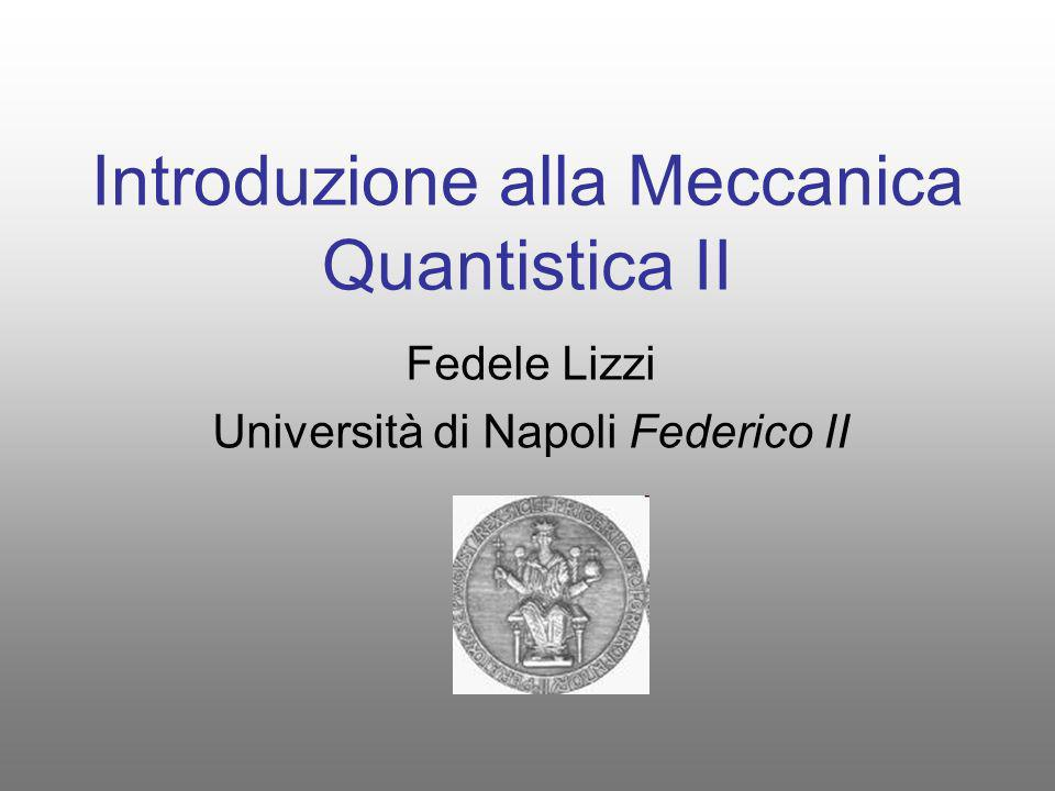 Introduzione alla Meccanica Quantistica II Fedele Lizzi Università di Napoli Federico II
