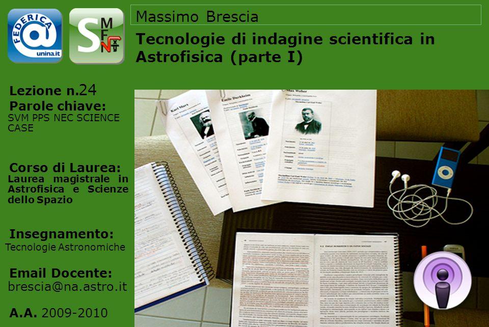 Lezione n. Parole chiave: Corso di Laurea: Insegnamento: Email Docente: A.A. 2009-2010 Massimo Brescia Tecnologie di indagine scientifica in Astrofisi