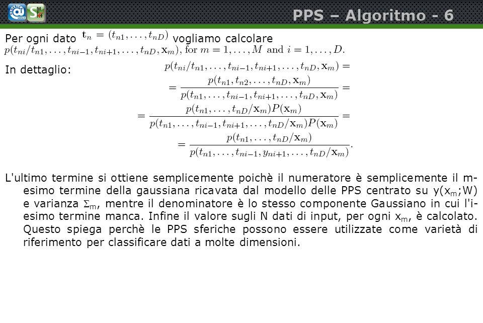 PPS – Algoritmo - 6 Per ogni dato vogliamo calcolare In dettaglio: L'ultimo termine si ottiene semplicemente poichè il numeratore è semplicemente il m