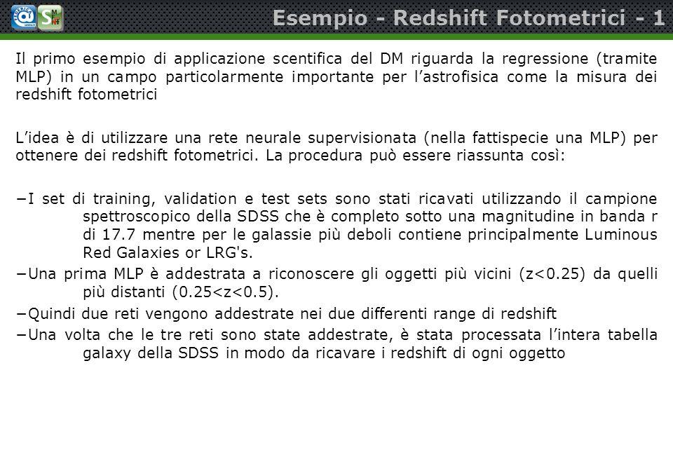 Esempio - Redshift Fotometrici - 1 Il primo esempio di applicazione scentifica del DM riguarda la regressione (tramite MLP) in un campo particolarment