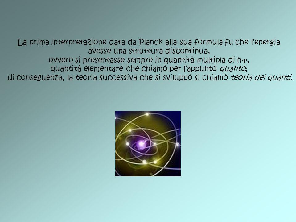 La prima interpretazione data da Planck alla sua formula fu che lenergia avesse una struttura discontinua, ovvero si presentasse sempre in quantità mu
