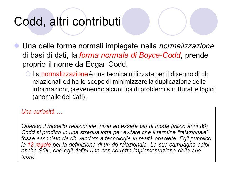 Codd, altri contributi Una delle forme normali impiegate nella normalizzazione di basi di dati, la forma normale di Boyce-Codd, prende proprio il nome