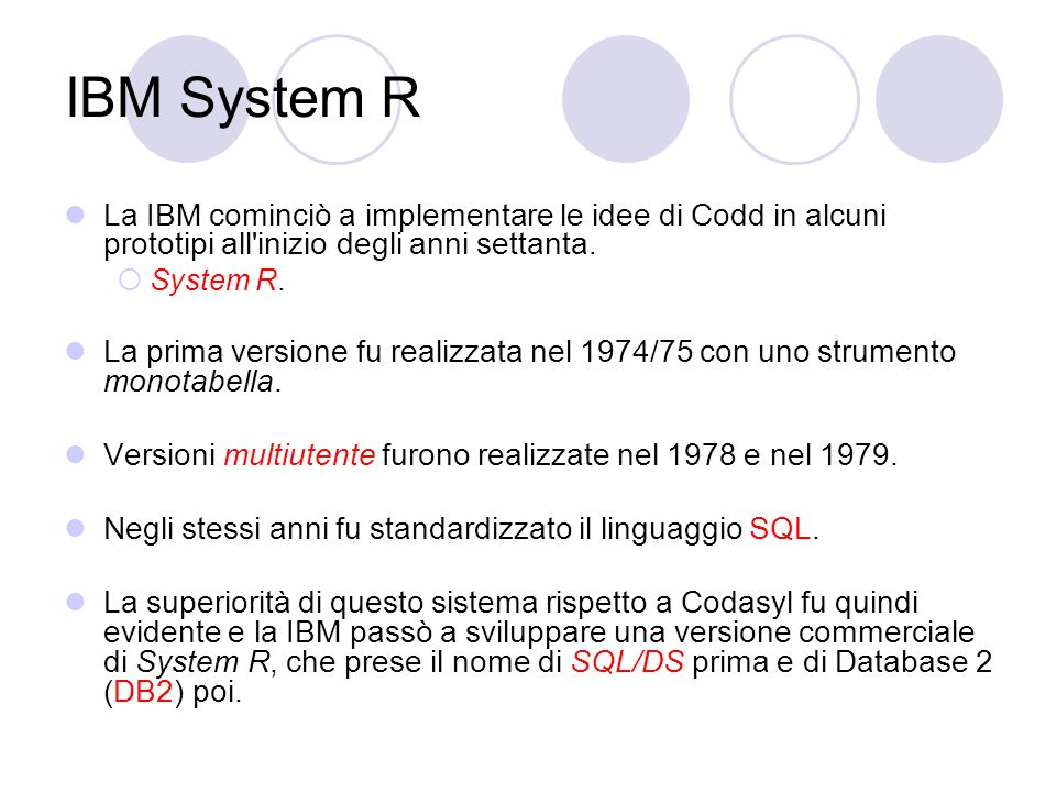 La IBM cominciò a implementare le idee di Codd in alcuni prototipi all'inizio degli anni settanta. System R. La prima versione fu realizzata nel 1974/