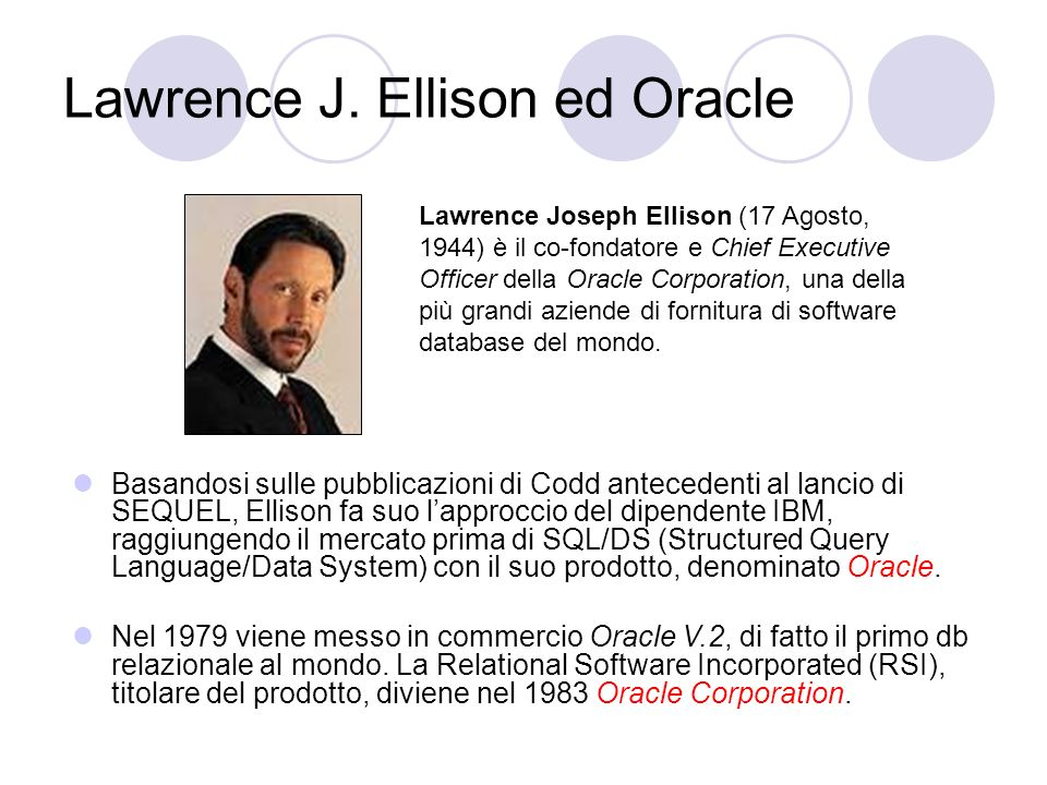 Lawrence J. Ellison ed Oracle Lawrence Joseph Ellison (17 Agosto, 1944) è il co-fondatore e Chief Executive Officer della Oracle Corporation, una dell