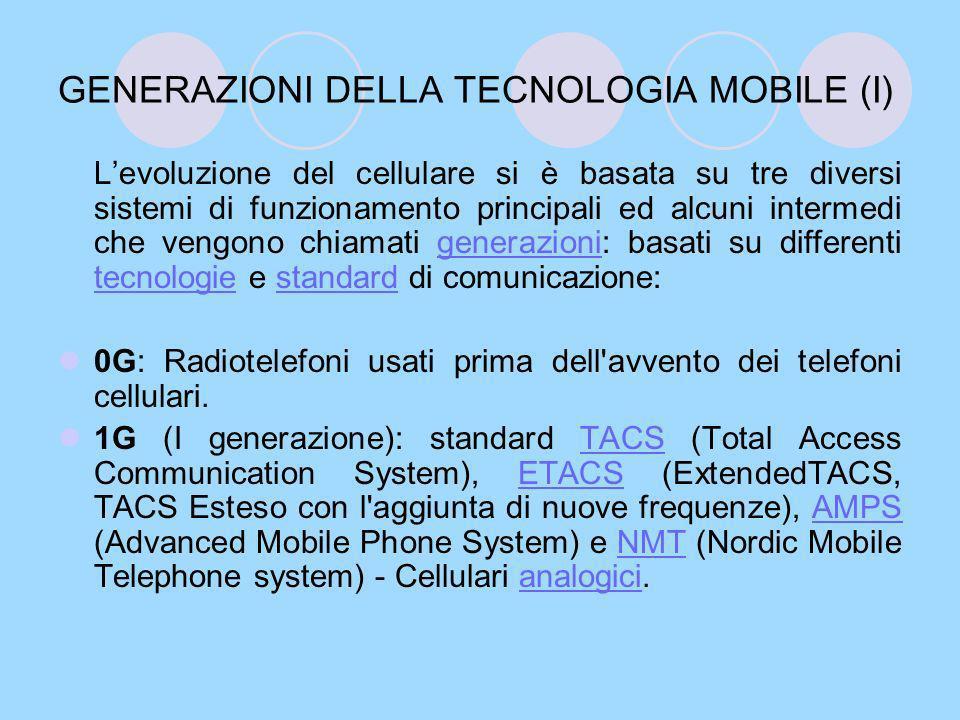 GENERAZIONI DELLA TECNOLOGIA MOBILE (II) 2G (II generazione): standard GSM (Global System for Mobile Communications), CDMA IS-95 e D-AMPS IS-136 - Primi cellulari digitali.GSMCDMA IS-95D-AMPS IS-136 digitali 2.5G: standard GPRS (General Packet Radio System) - Cellulari digitali ad alta velocità di trasmissione dati.GPRS 2.75G: standard EDGE (Enhanced Data rates for GSM Evolution) - Versione più veloce dello standard GPRS per il trasferimento dati sulla rete cellulare GSM.EDGE 3G (III generazione): standard UMTS (Universal Mobile Telephone System), Wideband CDMA (W-CDMA), CDMA 2000 - Videocellulari o cellulari 3GPP (3rd Generation Partnership Project).