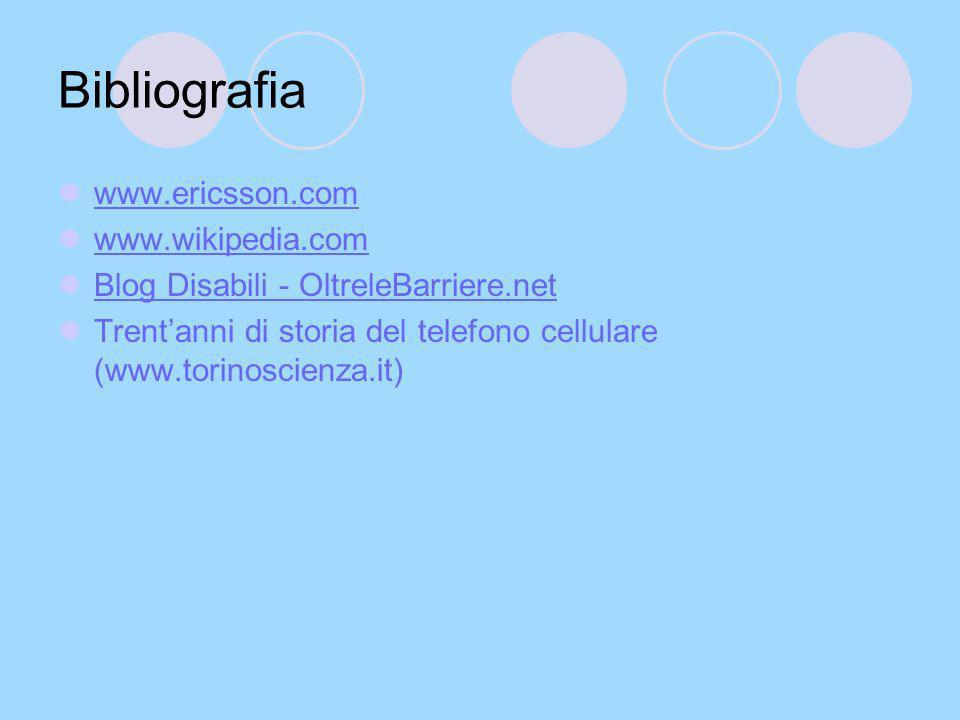 Bibliografia www.ericsson.com www.wikipedia.com Blog Disabili - OltreleBarriere.net Trentanni di storia del telefono cellulare (www.torinoscienza.it)