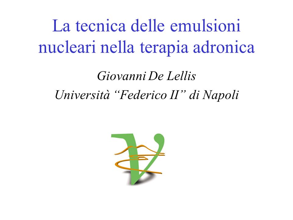 La tecnica delle emulsioni nucleari nella terapia adronica Giovanni De Lellis Università Federico II di Napoli
