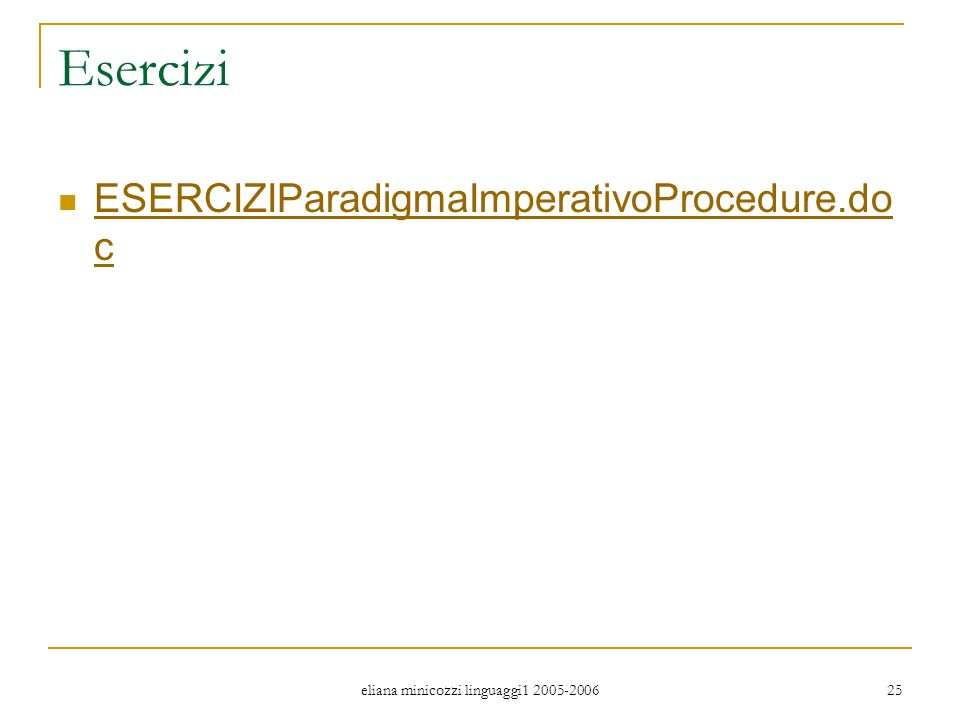 eliana minicozzi linguaggi1 2005-2006 25 Esercizi ESERCIZIParadigmaImperativoProcedure.do c ESERCIZIParadigmaImperativoProcedure.do c
