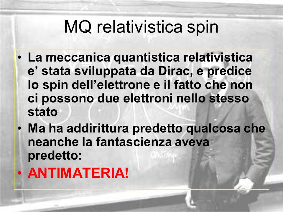 MQ relativistica spin La meccanica quantistica relativistica e stata sviluppata da Dirac, e predice lo spin dellelettrone e il fatto che non ci posson
