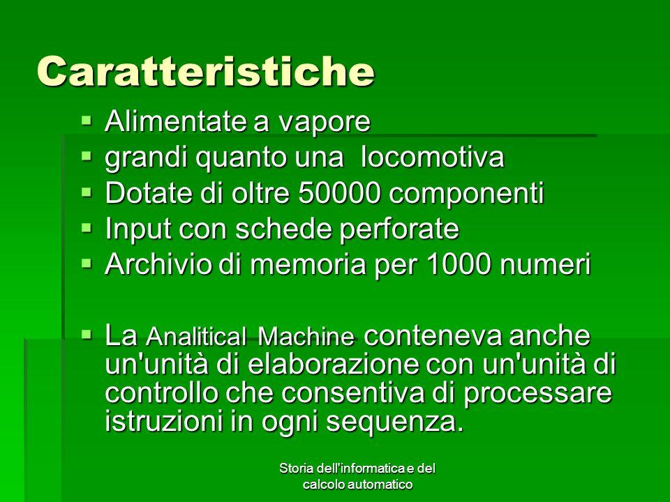 Storia dell'informatica e del calcolo automatico Caratteristiche Alimentate a vapore Alimentate a vapore grandi quanto una locomotiva grandi quanto un