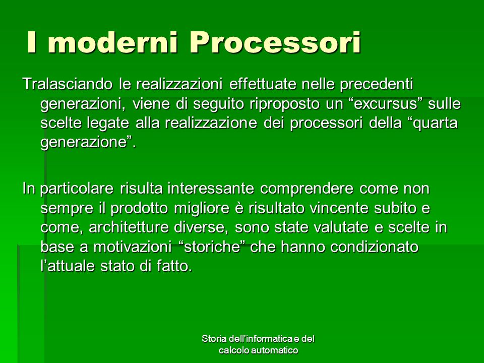 Storia dell'informatica e del calcolo automatico I moderni Processori Tralasciando le realizzazioni effettuate nelle precedenti generazioni, viene di