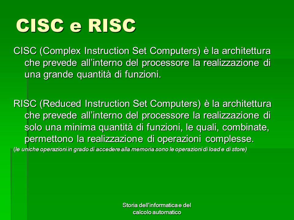 Storia dell'informatica e del calcolo automatico CISC e RISC CISC (Complex Instruction Set Computers) è la architettura che prevede allinterno del pro