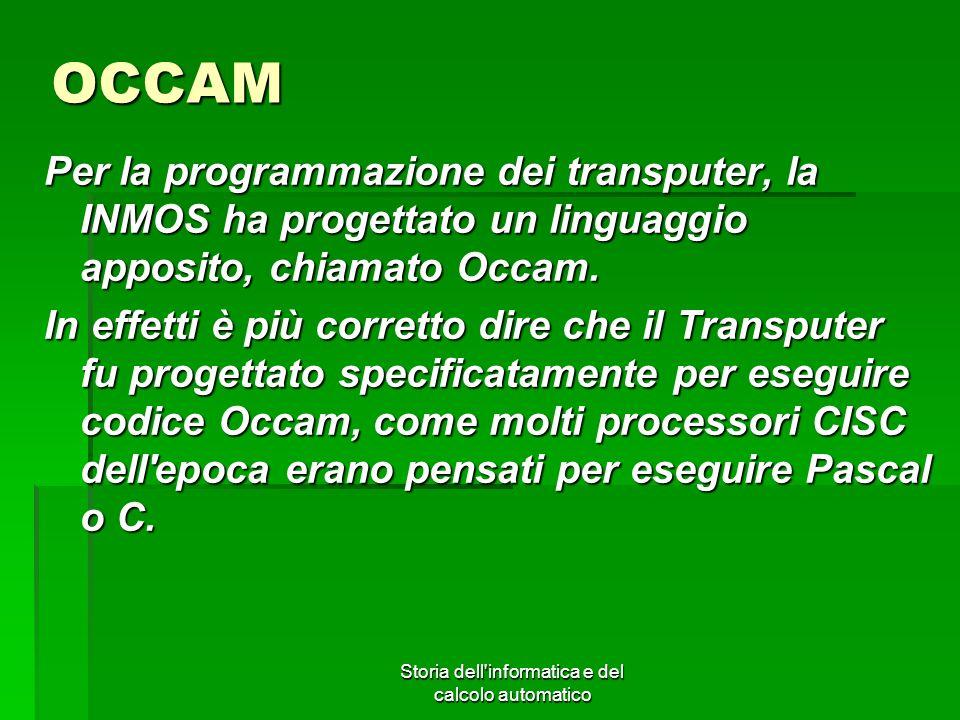 Storia dell'informatica e del calcolo automatico OCCAM Per la programmazione dei transputer, la INMOS ha progettato un linguaggio apposito, chiamato O