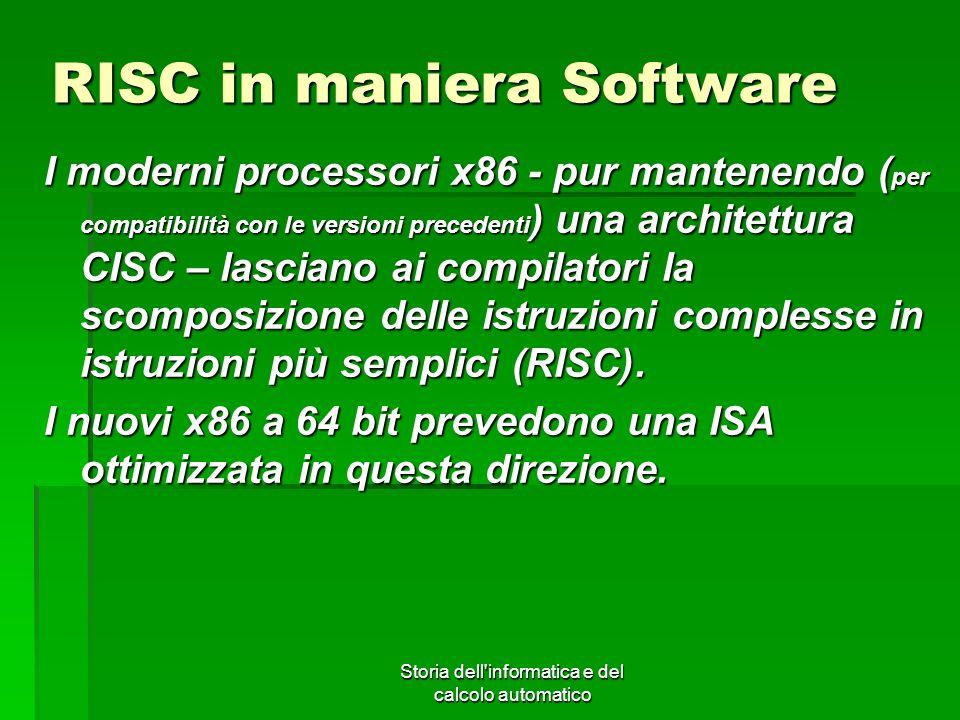 Storia dell'informatica e del calcolo automatico RISC in maniera Software I moderni processori x86 - pur mantenendo ( per compatibilità con le version