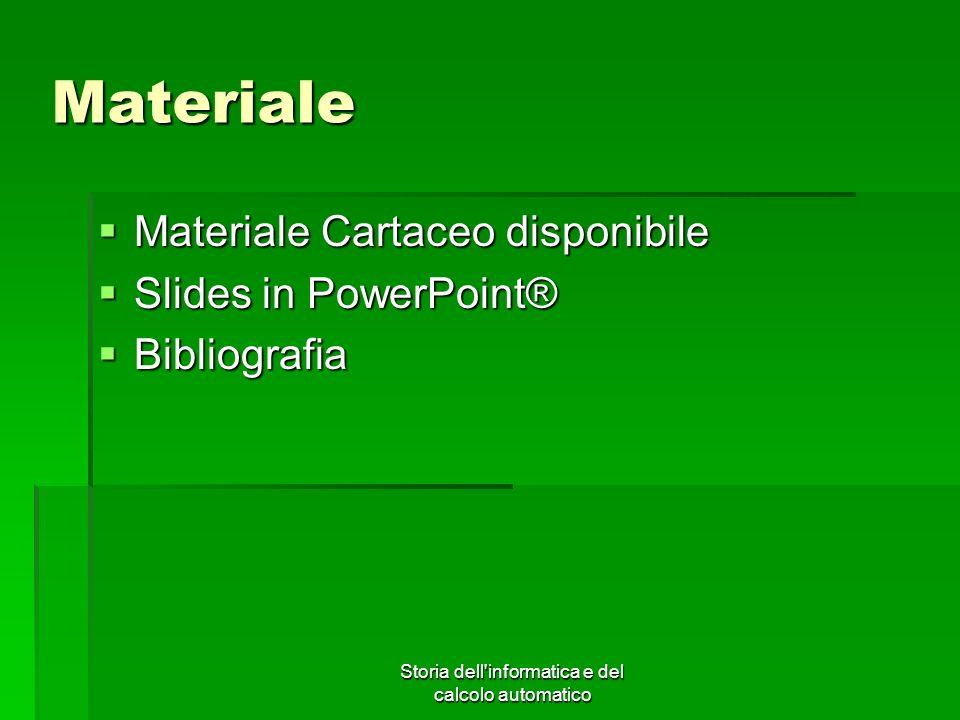 Storia dell'informatica e del calcolo automatico Materiale Materiale Cartaceo disponibile Materiale Cartaceo disponibile Slides in PowerPoint® Slides