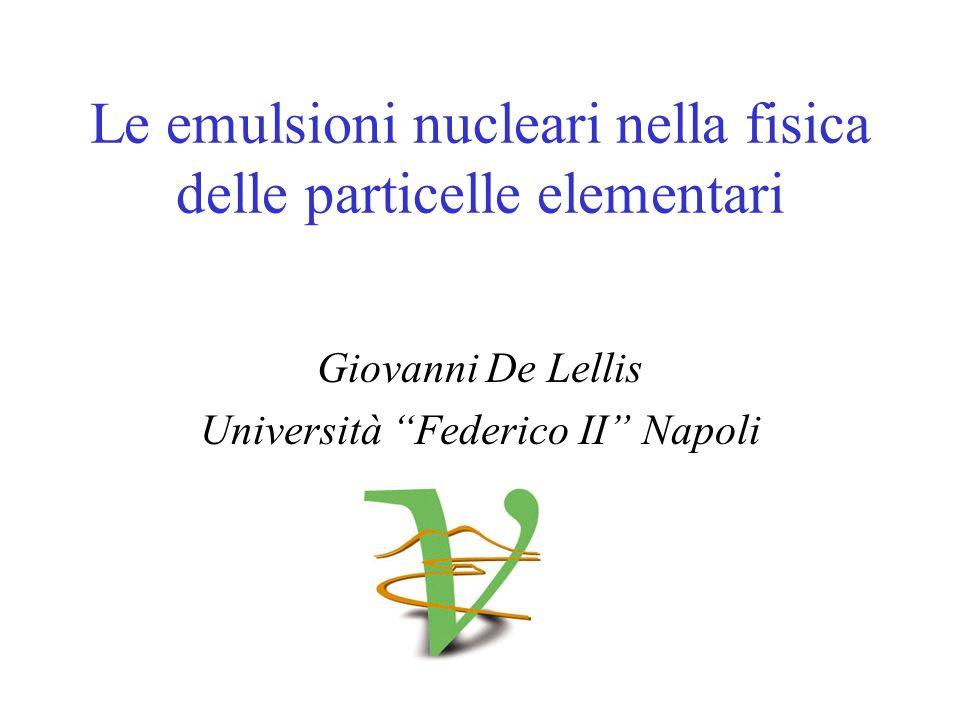 Le emulsioni nucleari nella fisica delle particelle elementari Giovanni De Lellis Università Federico II Napoli