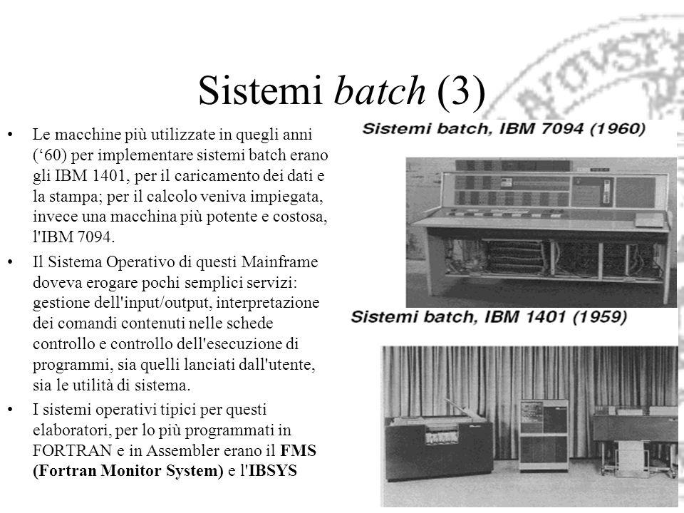 Sistemi batch (3) Le macchine più utilizzate in quegli anni (60) per implementare sistemi batch erano gli IBM 1401, per il caricamento dei dati e la s