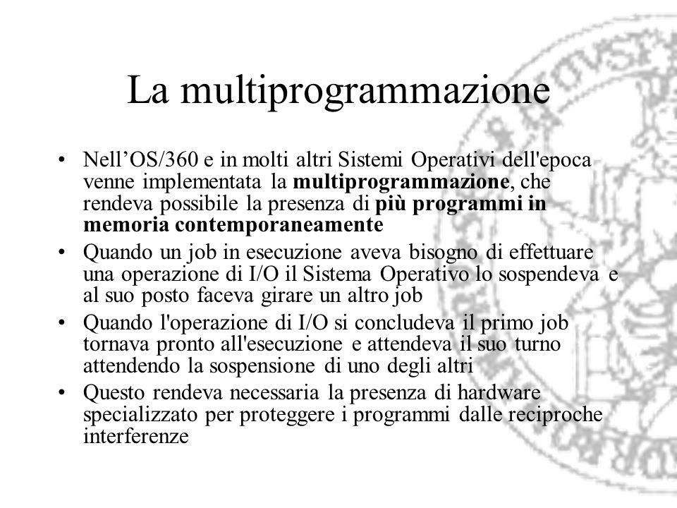 La multiprogrammazione NellOS/360 e in molti altri Sistemi Operativi dell'epoca venne implementata la multiprogrammazione, che rendeva possibile la pr